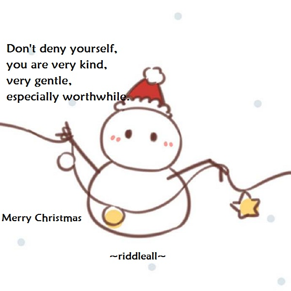 Don't deny yourself ,Merry Christmas